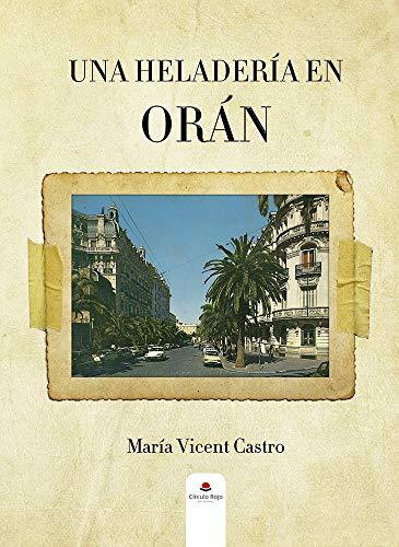 Book's Cover of Una heladería en Orán: Una historia sobre los pieds-noirs españoles en Argelia Versión Kindle