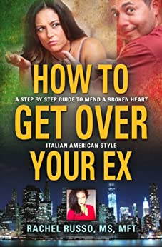 How to Get Over Your Ex: A Step by Step Guide to Mend a Broken Heart-Italian American Style by [Rachel Russo]