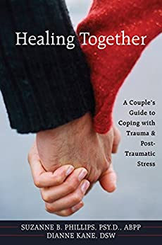 Healing Together: A Couple's Guide to Coping with Trauma and Post-traumatic Stress by [Dianne Kane, Suzanne Phillips]