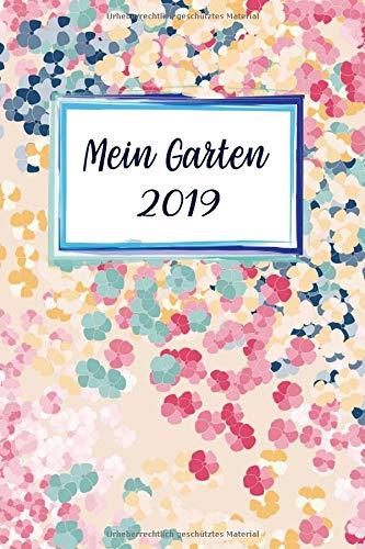 Mein Garten 2019: Notizbuch, Jahresplaner und Journal, Gartenplaner und Eintragbuch für Gartenfreunde, Hobbygärtner und Laubenpieper | Blütenzauber