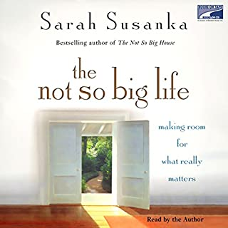 The Not So Big Life     Making Room for What Really Matters              By:                                                                                                                                 Sarah Susanka                               Narrated by:                                                                                                                                 Kimberly Farr                      Length: 11 hrs and 6 mins     38 ratings     Overall 3.7