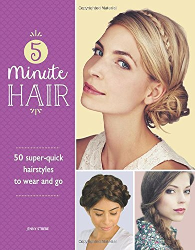 5-Minute Hair: 50 super-quick hairstyles to wear and go by Jenny Strebe(2016-10-06)