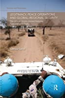 Legitimacy, Peace Operations and Global-Regional Security: The African Union-United Nations Partnership in Darfur (Security and Governance) by Linnea Gelot(2014-09-14)
