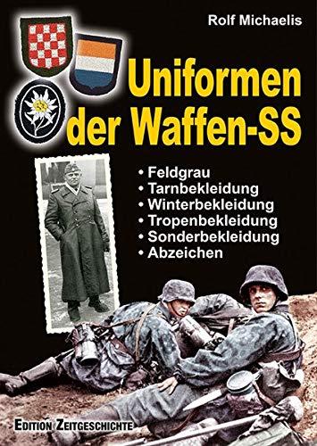 Uniformen der Waffen-SS: Feldgrau, Tarn-, Winter-, Tropen-, Sonderbekleidung und Abzeichen