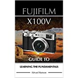 Fujifilm X100V: Guide to Learning the Fundamentals (English Edition)