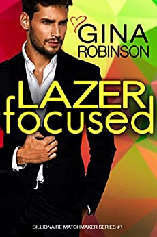 Lazer Focused: A Jet City Billionaire Romance (The Billionaire Matchmaker Series Book 1) by [Gina Robinson]
