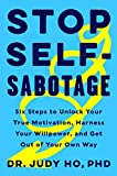 Image of Stop Self-Sabotage: Six Steps to Unlock Your True Motivation, Harness Your Willpower, and Get Out of Your Own Way