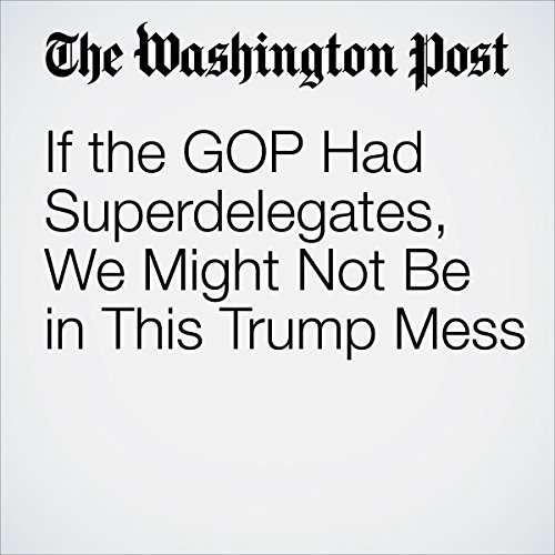 If the GOP Had Superdelegates, We Might Not Be in This Trump Mess audiobook cover art