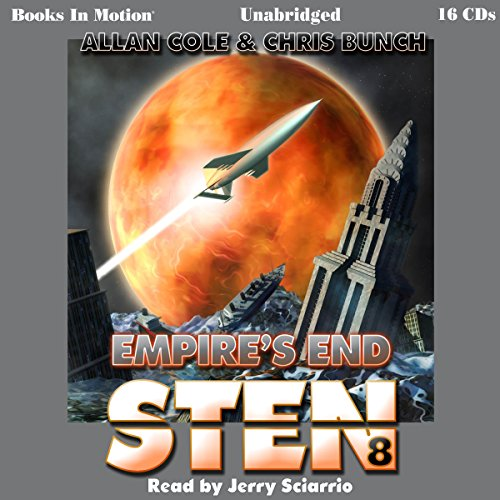Empire's End     Sten, 8              By:                                                                                                                                 Allan Cole,                                                                                        Chris Bunch                               Narrated by:                                                                                                                                 Jerry Sciarrio                      Length: 18 hrs and 25 mins     4 ratings     Overall 5.0