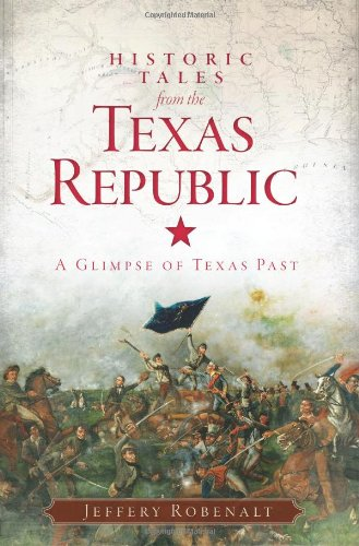 Historic Tales from the Texas Republic: A Glimpse of Texas Past (American Chronicles)