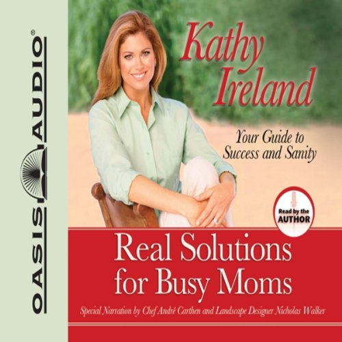 Real Solutions for Busy Moms     Your Guide to Success and Sanity              By:                                                                                                                                 Kathy Ireland                               Narrated by:                                                                                                                                 Kathy Ireland                      Length: 6 hrs and 10 mins     1 rating     Overall 4.0