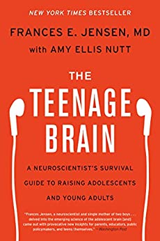 The Teenage Brain: A Neuroscientist's Survival Guide to Raising Adolescents and Young Adults by [Frances E. Jensen, Amy Ellis Nutt]