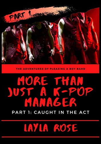 More Than Just A K-Pop Manager: Part 1: Caught In The Act (English Edition)