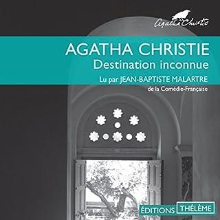 Destination inconnue                   De :                                                                                                                                 Agatha Christie                               Lu par :                                                                                                                                 Jean-Baptiste Malartre                      Durée : 3 h et 41 min     8 notations     Global 3,9