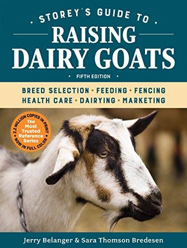 Storey's Guide to Raising Dairy Goats, 5th Edition: Breed Selection, Feeding, Fencing, Health Care, Dairying, Marketing (Storey's Guide to Raising) by [Jerry Belanger, Sara Thomson Bredesen]