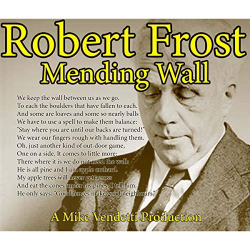 Mending Wall                   By:                                                                                                                                 Robert Frost                               Narrated by:                                                                                                                                 Mike Vendetti                      Length: 3 mins     Not rated yet     Overall 0.0