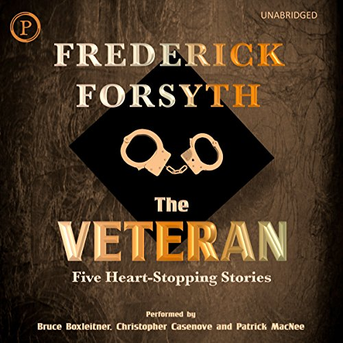 The Veteran: Five Heart-Stopping Stories                   By:                                                                                                                                 Frederick Forsyth                               Narrated by:                                                                                                                                 Bruce Boxleitner,                                                                                        Christopher Casenove,                                                                                        Patrick McNee                      Length: 12 hrs and 44 mins     51 ratings     Overall 4.3