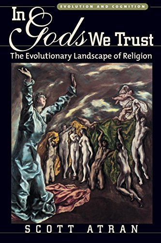In Gods We Trust: The Evolutionary Landscape of Religion (Evolution and Cognition) (Evolution and Cognition Series)