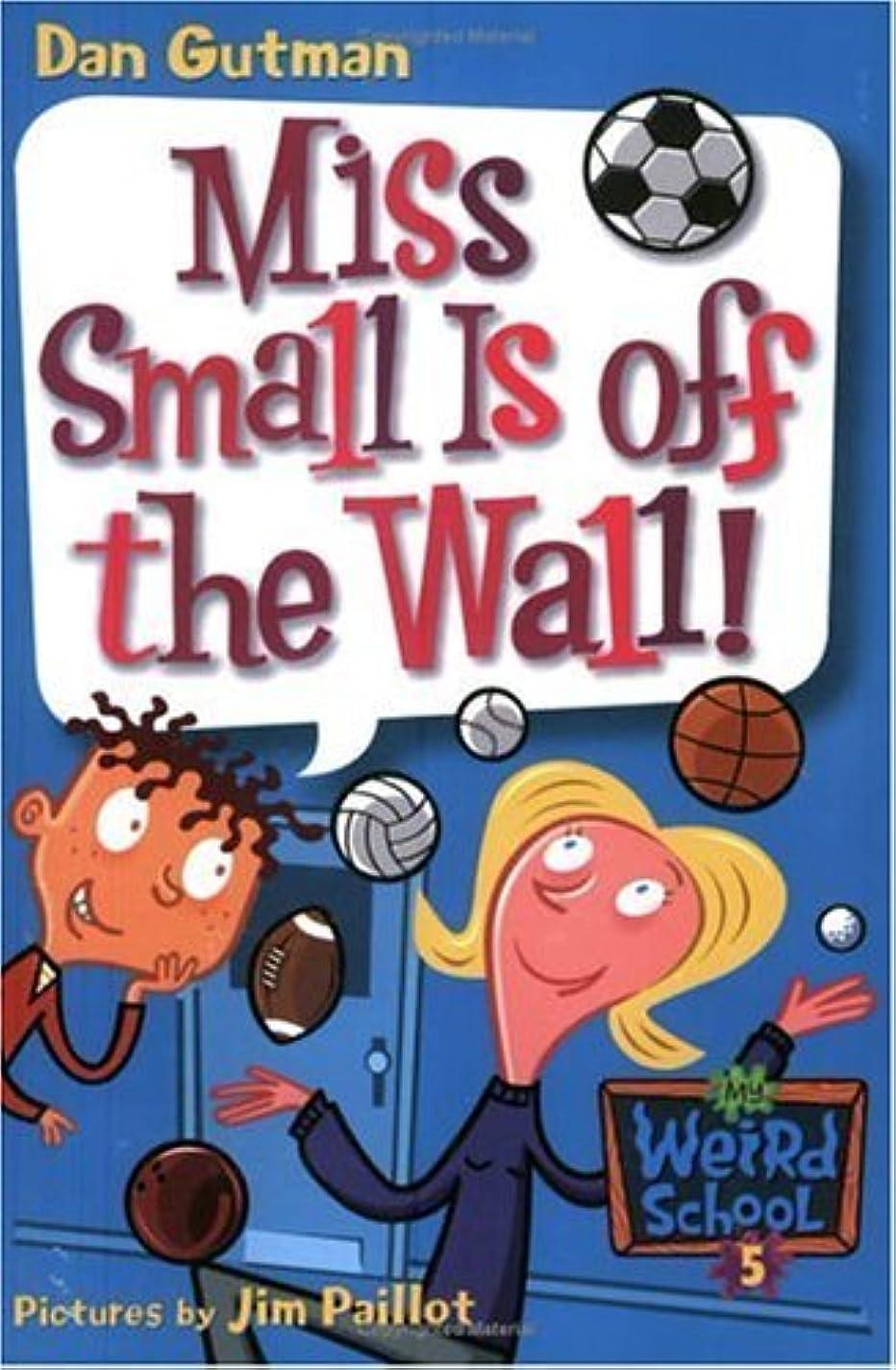 カトリック教徒昇る文庫本My Weird School #5: Miss Small Is off the Wall! (My Weird School series) (English Edition)