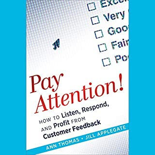 Pay Attention!     How to Listen, Respond, and Profit from Customer Feedback              By:                                                                                                                                 Ann Thomas,                                                                                        Jill Applegate                               Narrated by:                                                                                                                                 Tara Ochs                      Length: 6 hrs and 48 mins     1 rating     Overall 2.0