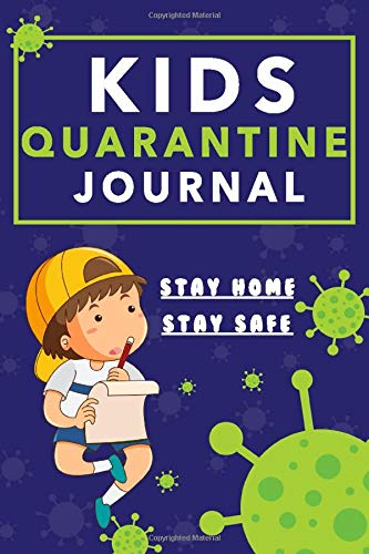 Kids Quarantine Journal, Stay Home, Stay Safe: Writing and Drawing Activity Book For Kids to write about quarantine days. kids journal with lines, kids journal with drawing space