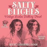 Salty Bitches: Vintage Ladies Talking Trash: Adult Coloring Book