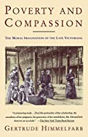 Poverty and Compassion: The Moral Imagination of the Late Victorians by Gertrude Himmelfarb(1992-10-27)