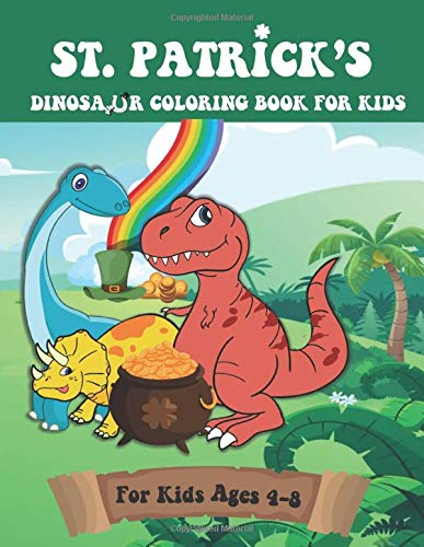 St. Patrick's Dinosaur Coloring Book for Kids: A Boys St. Patrick's Day Coloring Pages | for Kids Ages 4-8
