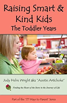 Raising Smart & Kind Kids: The Toddler Years (77 Ways to Parent Series Book 10) by [Judy H. Wright, Molly Stockdale]