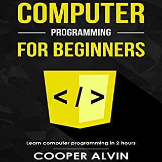 Computer Programming for Beginners     Learn the Basics of Java, SQL, C, C++, C#, Python, HTML, CSS and Javascript              By:                                                                                                                                 Cooper Alvin                               Narrated by:                                                                                                                                 Robert Douglas Glenn                      Length: 1 hr and 28 mins     50 ratings     Overall 4.4