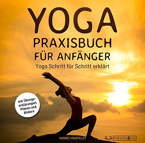 Yoga Praxisbuch für Anfänger: Yoga Schritt für Schritt erklärt (mit Übungserklärungen, Plänen und Bildern) (German Edition)