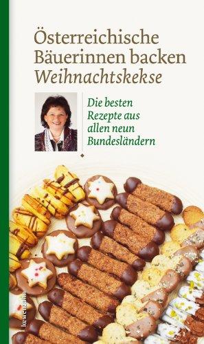 Österreichische Bäuerinnen backen Weihnachtskekse: Die besten Rezepte aus allen neun Bundesländern (Regionale Jahreszeitenküche. Einfache Rezepte für jeden Tag! 7)