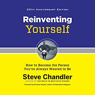 Reinventing Yourself, 20th Anniversary Edition     How to Become the Person You've Always Wanted to Be              By:                                                                                                                                 Steve Chandler,                                                                                        Christine Hassler - foreword                               Narrated by:                                                                                                                                 James Foster,                                                                                        Teri Clark Linden                      Length: 5 hrs and 36 mins     76 ratings     Overall 4.8