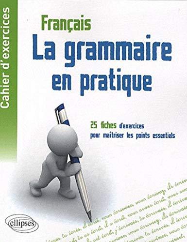 Cahier d'exercices - la grammaire en pratique - 25 fiches d'exercices pour maitriser les points essentiels de la grammaire française