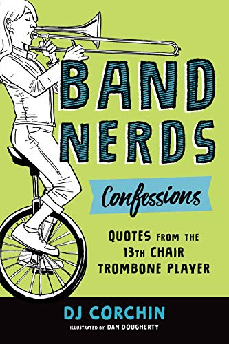 Band Nerds Confessions: Quotes from the 13th Chair Trombone Player