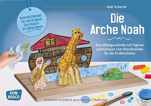 Die Arche Noah: Eine Bibelgeschichte mit Figuren und Kulissen zum Ausschneiden für die Erzählschiene (Geschichten und Figuren für die Erzählschiene)
