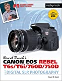 David Busch's Canon EOS Rebel T6s/T6i/760D/750D Guide to Digital SLR Photography (The David Busch Camera Guide Series) (English Edition)