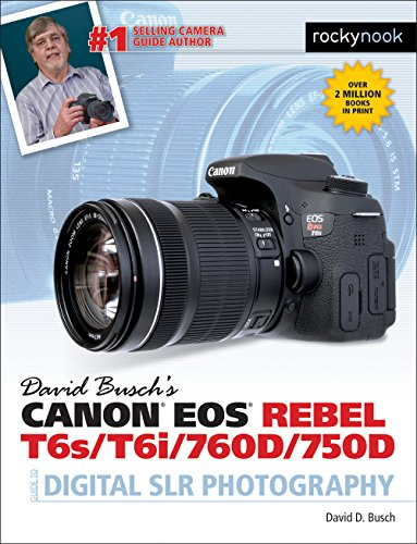 David Busch's Canon Eos Rebel T6s / T6i / 760d / 750d Guide to Digital Slr Photography