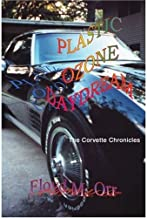 Plastic Ozone Daydream: The Corvette Chronicles (Nonfiction in a Fictional Style Book 1)