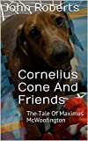 Cornelius Cone And Friends: The Tale Of Maximus McWoofington (The New Adventures Of Cornelius Cone And Friends) (English Edition)
