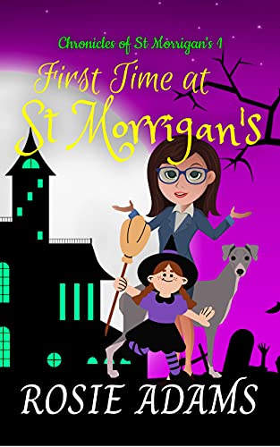 First Time at St Morrigan's: A Paranormal Cozy Mystery (Chronicles of St Morrigan's 1) by [Rosie Adams]