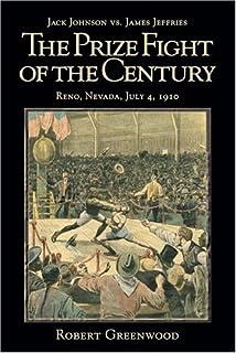 Jack Johnson vs. James Jeffries: The Prize Fight of the Century Reno, Nevada, July 4, 1910