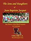 The Sons and Daughters of Jean Baptiste Jacquet: The History of the Black Jacquets in Louisiana