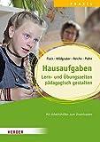 Hausaufgaben: Lern- und Übungszeiten pädagogisch gestalten. Qualität in Hort, Schulkindbetreuung und Ganztagsschule