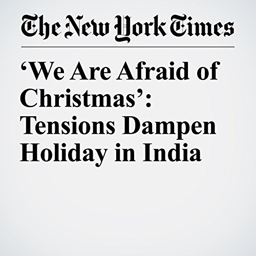 'We Are Afraid of Christmas': Tensions Dampen Holiday in India copertina
