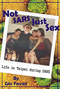 Not SARS Just SEX: Life in Taipei during SARS by [Gits Ferrari]