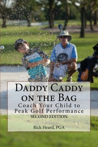 Daddy Caddy on the Bag (Second Edition): Coach Your Child to Peak Golf Performance