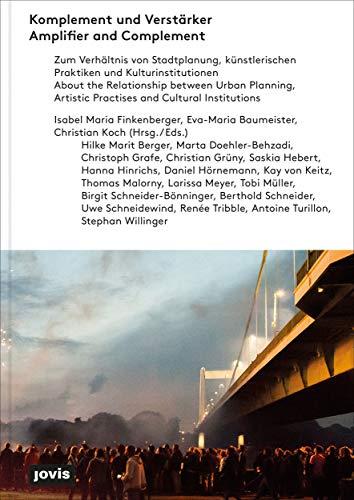 Komplement und Verstärker: Zum Verhältnis von Stadtplanung, künstlerischen Praktiken und Kulturinstitutionen