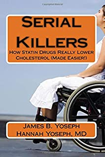 Serial Killers: How Statin Drugs Really Lower Cholesterol (Made Easier!)
