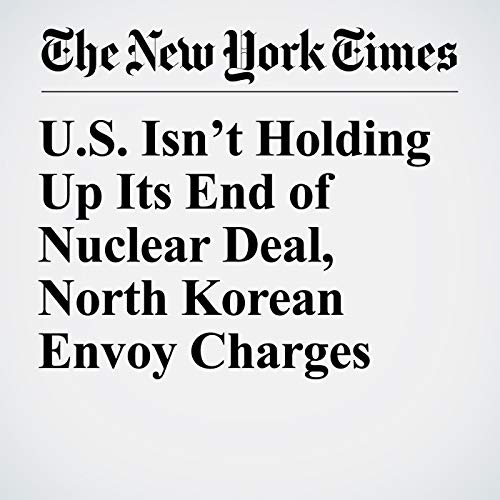 U.S. Isn't Holding Up Its End of Nuclear Deal, North Korean Envoy Charges copertina